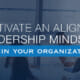 Cultivate An Aligned Leadership Mindset