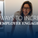 5 Ways To Increase Employee Engagement In An Organization