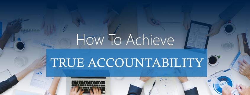 How To Achieve True Accountability