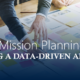 Taking A Data-Driven Approach To Mission Planning In Your Organization