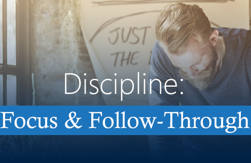 Discipline - Focus and Follow-Through